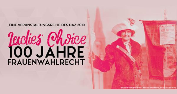 """Bild der Veranstaltungsreihe """"Ladies' Choice: 100 Jahre Frauenwahlrecht"""", daz.org"""