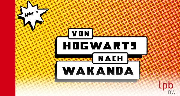 Von Hogwarts nach Wakanda - Workshops im Kulturzentrum Merlin